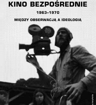 kino-bezposrednie-1963-1970-miedzy-obserwacja-a-ideologia-b-iext27387713