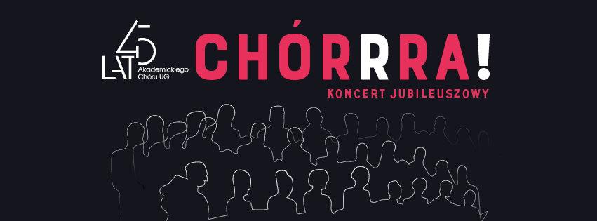 CHÓRRRA! Koncert Jubileuszowy - 45 lat Akademickiego Chóru UG