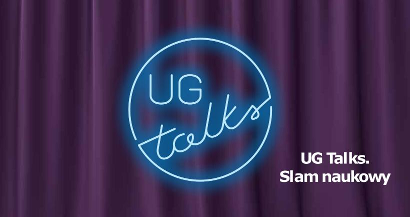 Zgłoś się na UG Talks. Slam Naukowy: odsłona 3